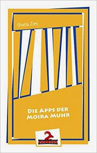 """Cover """"Die Apps der Moira Muhr"""" von Gisela Zies, Berlin"""
